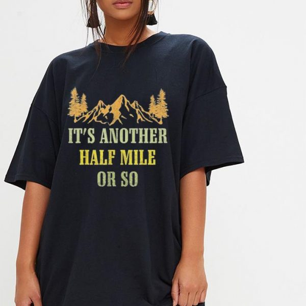 Vintage It's Another Half Mile Or So hiking climbing shirt