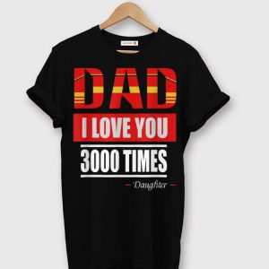 Dad I Love You 3000 Times Father's Day shirt