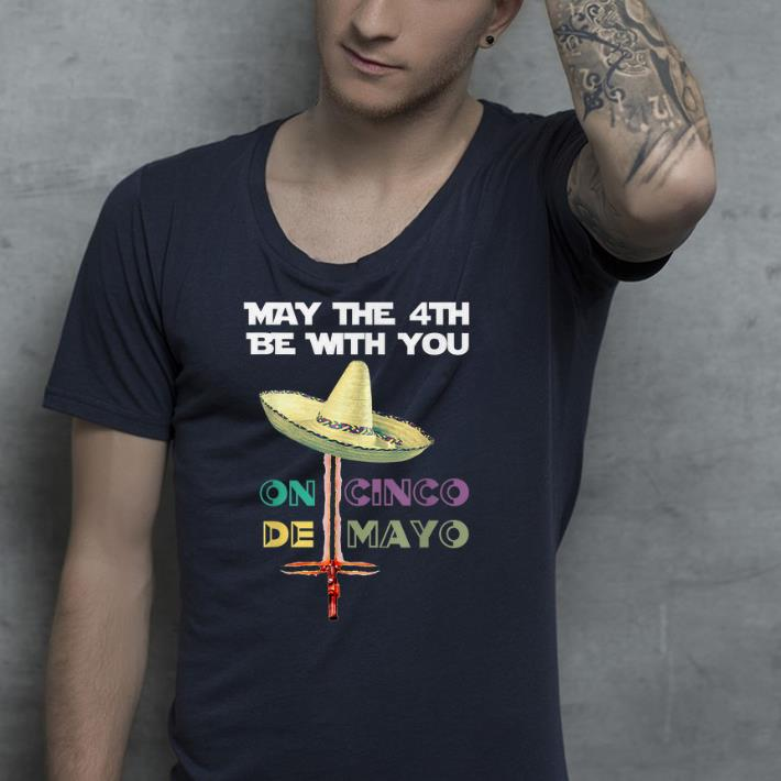 0831e284 May the 4th be with you on cinco de mayo shirt, hoodie, sweater ...
