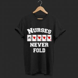 Nurses Never Fold shirt