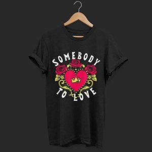 Somebody to love shirt