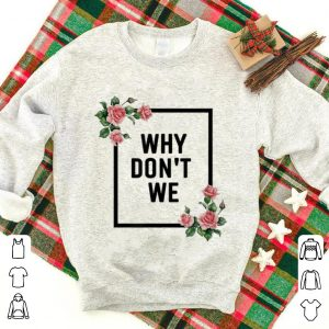 Why We Don't Merchandise shirt