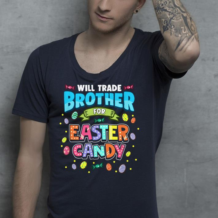 Will Trade Brother For Easter Candy shirt 4 - Will Trade Brother For Easter Candy shirt
