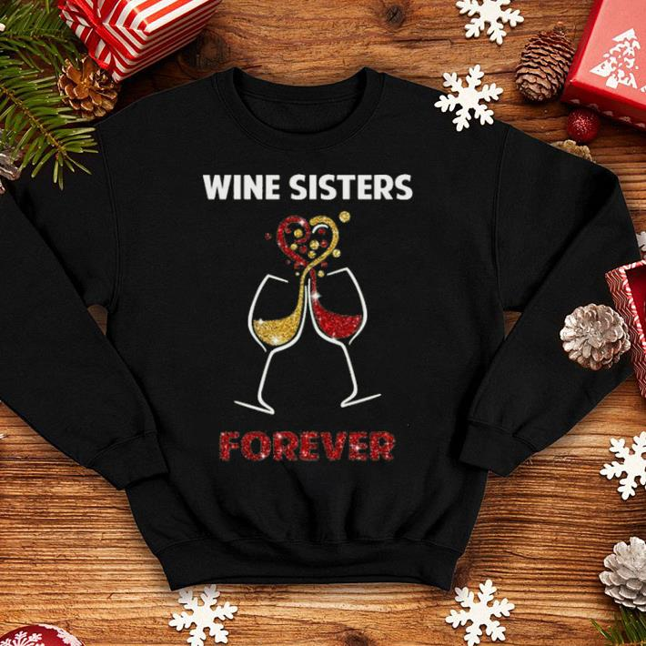 Wine Sisters forever shirt 4 - Wine Sisters forever shirt