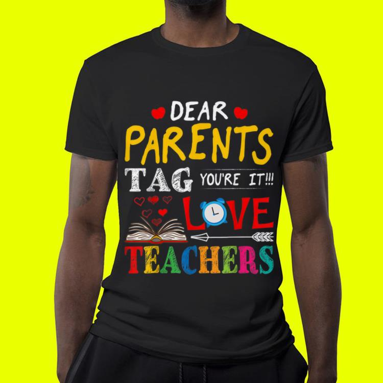 Dear Parents Tag You re It Love Teacher shirt 4 - Dear Parents Tag You're It Love Teacher shirt