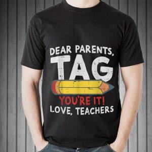 Dear Parents Tag Youre It Love Teachers 2019 Last Day School shirt