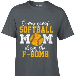 Every Great Softball Mom Drops The F-bomb shirt