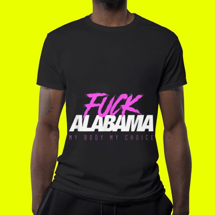Fuck Alabama Pro Choice Abortion shirt 4 - Fuck Alabama Pro Choice Abortion shirt