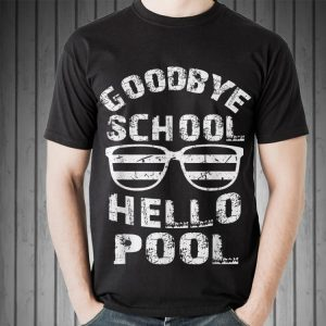 Goodbye School Hello Pool Glass shirt