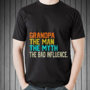 Grandpa The Man The Myth The Bad Father's day shirt