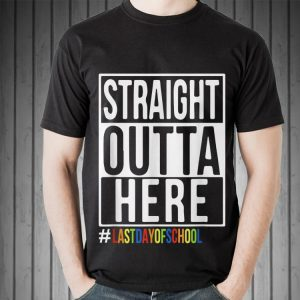 Happy Last Day Of School Straight Outta Here shirt