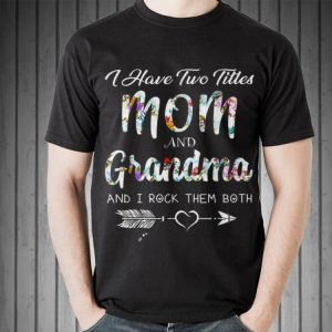 I Have Two Titles Mom And Grandma I Rock Them Both Mother Day shirt