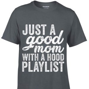 Just A Good Mom With A Hood Playlist Mother day shirt