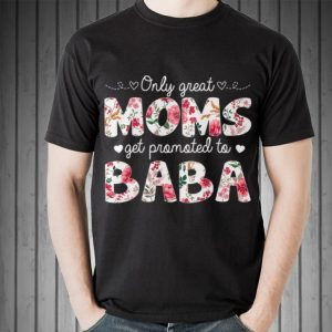 Mothers Day Great Moms Get Promoted to Baba shirt