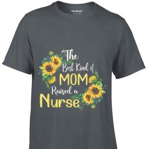 The Best Kind Of Mom Raises A Nurse Mother's day shirt