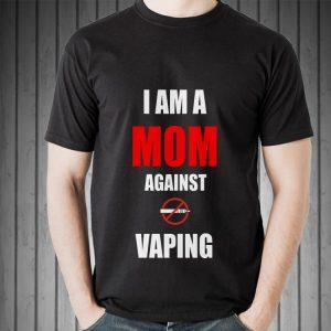 Vaping I Am A Mom Against shirt