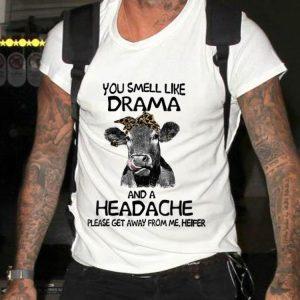 You smell like drama and a headache please get away from me heifer shirt