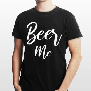 Beer Me Drinking Day Drinking shirt