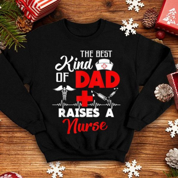 Best Kind Of Dad Raises A Nurse Best Fathers Day shirt