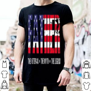 Father Day Father The Veteran The Myth The Legend shirt