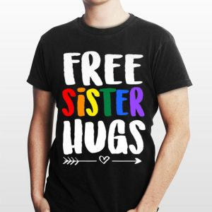 Free Sister Hugs Sister LGBT Gay Pride Rainbow shirt