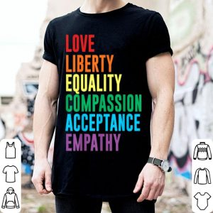 Love Liberty Equality Compassion Acceptance LGBT shirt