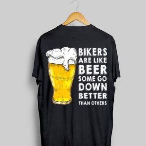 Bikers Are Like Beer Some Go Down Better Than Others shirt