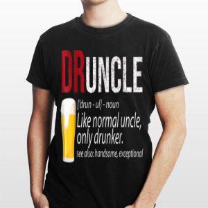 Druncle Beer Like A Normal Uncle Only Drunker shirt
