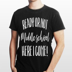 Hello Ready Or Not Middle School Here I Come Mom shirt
