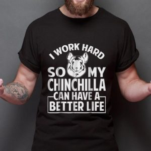 I Work Hard So My Chinchilla Can Have A Better Life sweater
