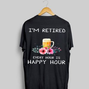 I'm Retired Every Hour Is Happy Hour Beer Tees WoMen shirt