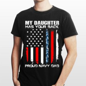 My Daughter Has Your Back Proud Navy Dad American Flag shirt