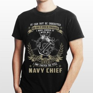 Navy Chief It Can Not Be Inherited Or Purchased shirt