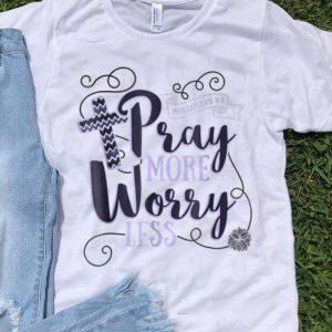 Original Pray More Worry Less Christian Inspirational shirt