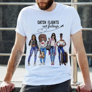 The best trend Catch Flights Not Feelings Summer shirt