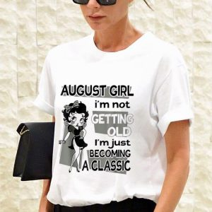 August Girl I'm Not Getting Old I'm Just Becoming A Classic Betty Boop sweater 2
