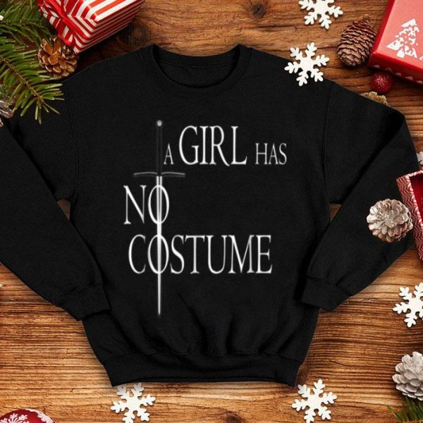Awesome A Girl Has No Costume With Sword - Halloween Throne shirt