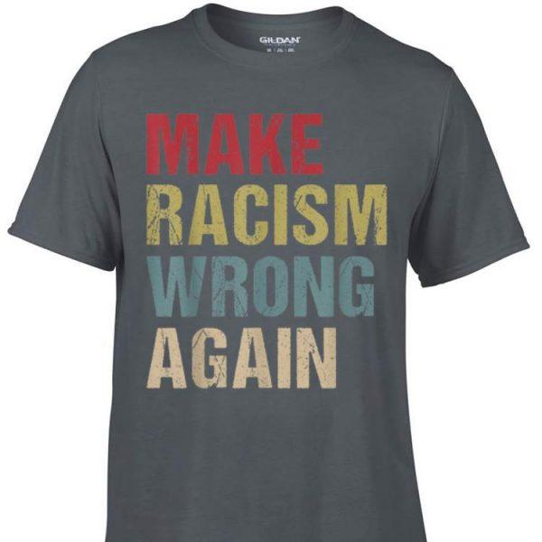 Awesome Make Racism Wrong Again Vintage shirt