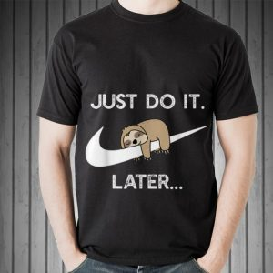 Awesome Nike Just Do It Sloth Later shirt