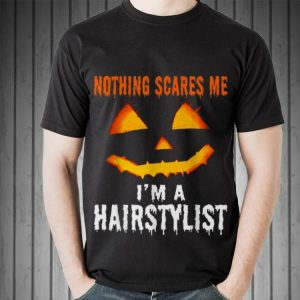 Awesome Nothing Scares Me I'm A Hairstylist Halloween shirt
