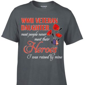Awesome WWII Veteran Daughter Most People Never Meet Their Heroes shirt