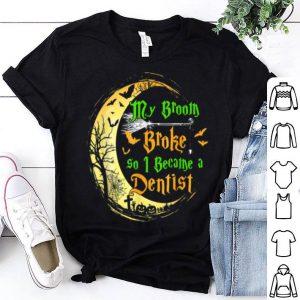 Beautiful My Broom Broke So I Became A Dentist Halloween Dentist shirt