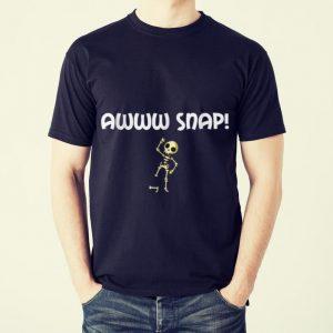 Funny Awww Snap Skeleton Broken Bone shirt