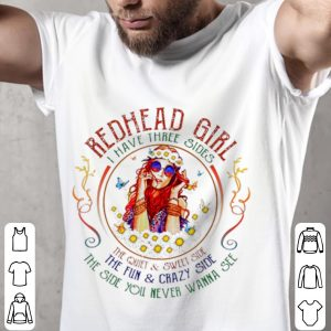 Funny Redhead Girl I Have Three Sides The Quiet And Sweet Side The Fun And Crazy Side shirt