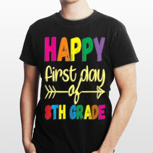 Happy First Day of 8th Grade T Back To School shirt