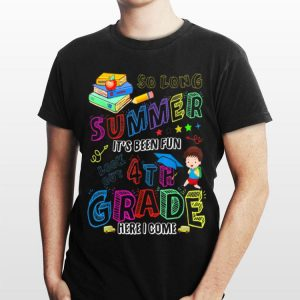 So Long Summer It's Been Fun Look Out 4th Grade Here I Come shirt
