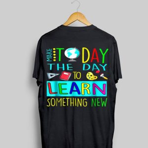 Today Is A Great Day To Learn Something New shirt