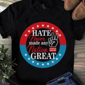 Top Hate Never Made Any Nation Great shirt