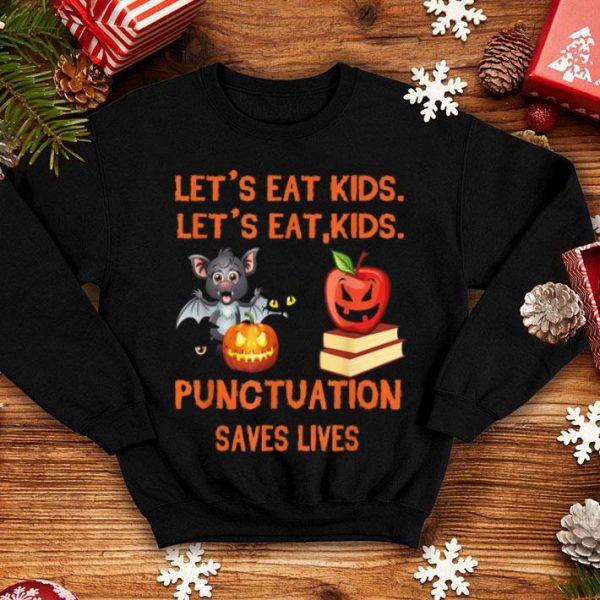 Beautiful Let's Eat Kids Punctuation Saves Lives Teacher Halloween shirt
