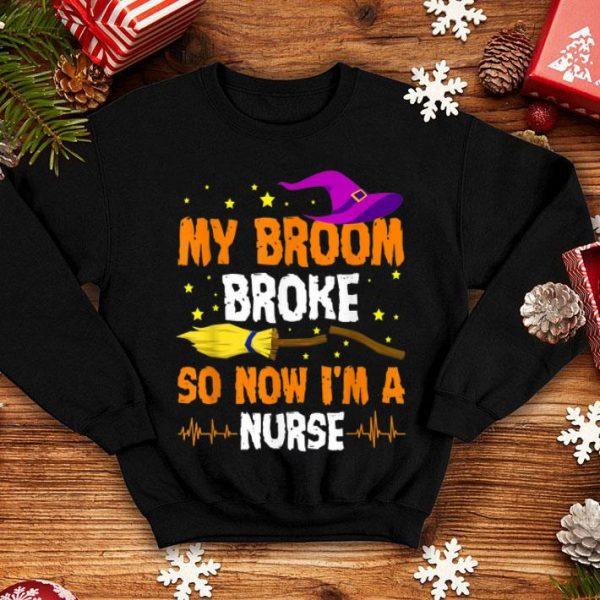 Hot My Broom Broke So Now Im A Nurse Halloween Costume shirt